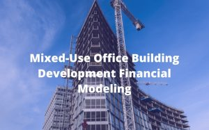 Mixed-Use Office Building Development Financial Modeling
