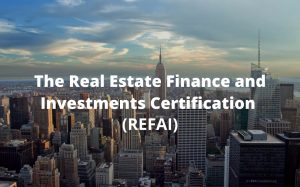 The Real Estate Finance and Investments Certification (REFAI)