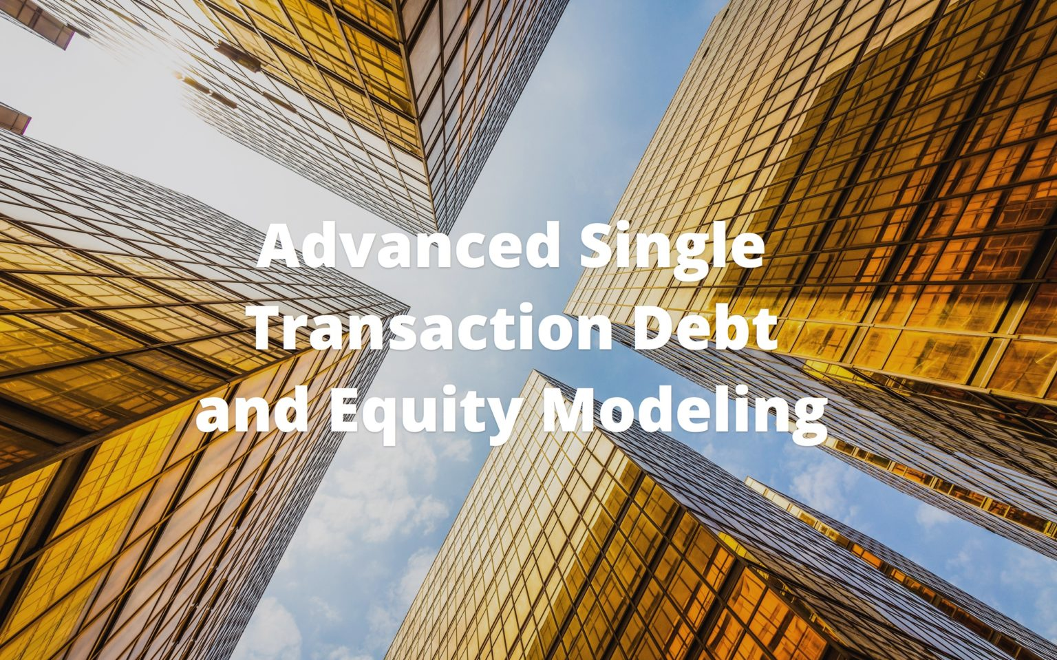 Advanced Single Transaction Debt and Equity Modeling