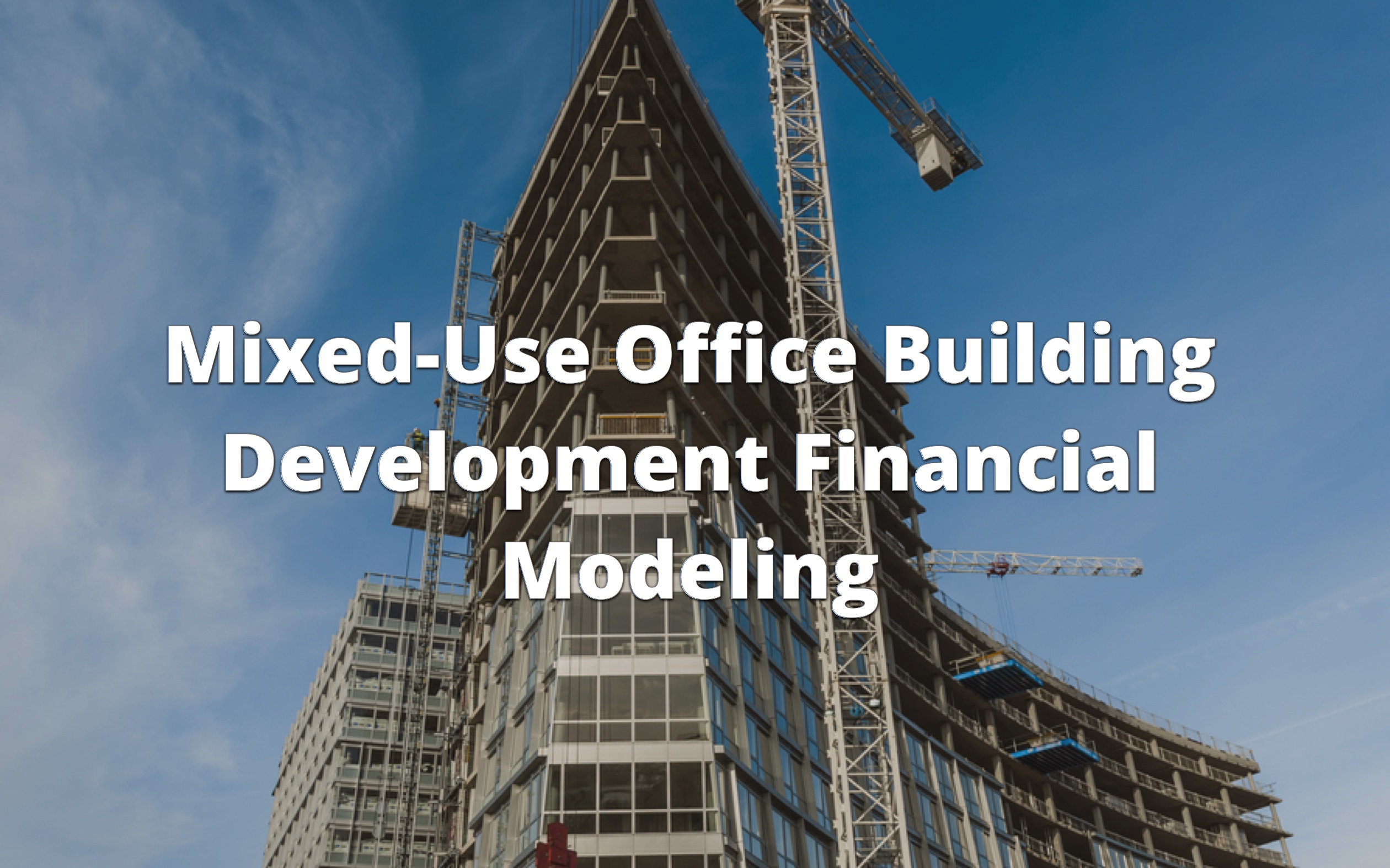 Mixed Use Office Building Development Financial Modeling Course