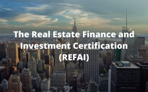 The Real Estate Finance and Investment Certification (REFAI) Course