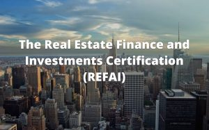 The Real Estate Finance and Investments Certification REFAI Course