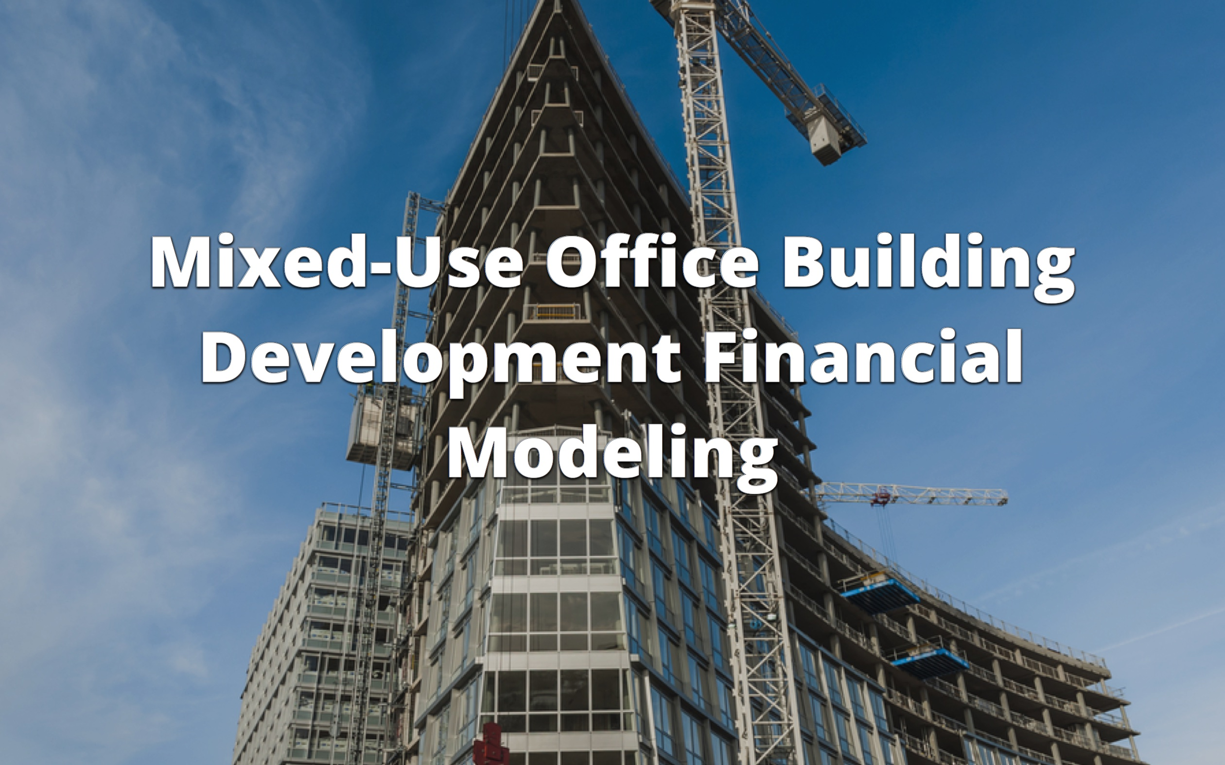 Mixed-Used OfficeBuilding Development Financial Modeling