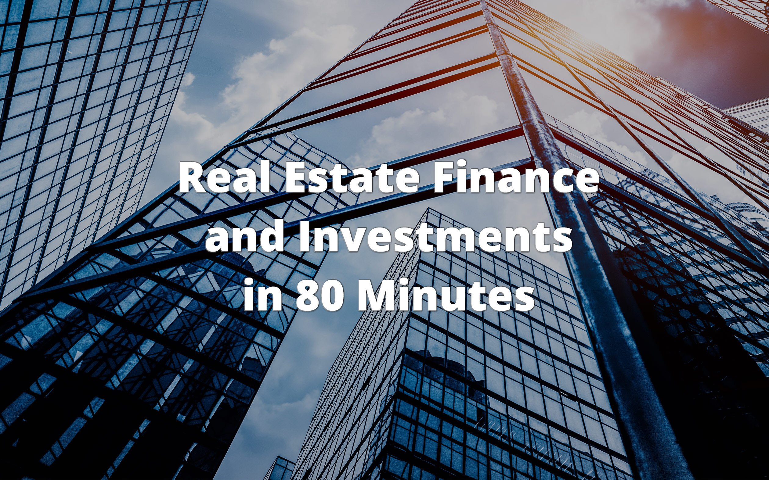 Real Estate Finance and Investments in 80 Minutes